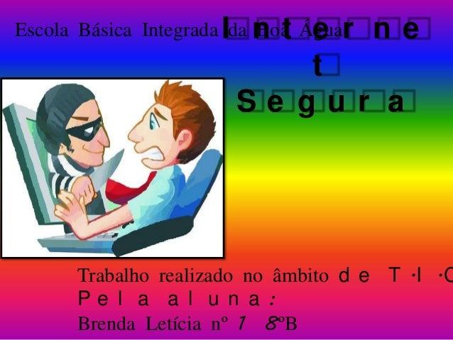 Escola Básica Integrada Ida n t Águar Boa e  ne  t Se gur a  Trabalho realizado no âmbito d e T .I .C Pe l a a l u n a : B...