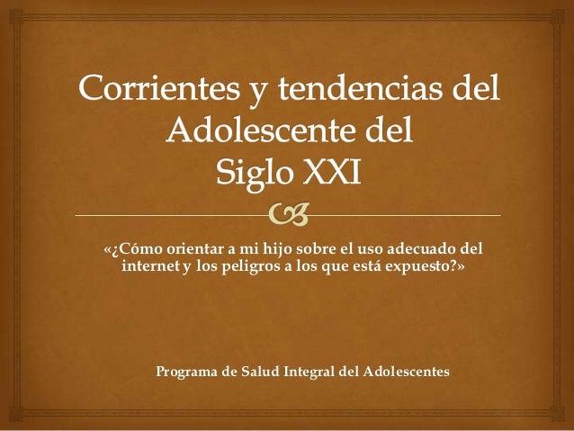 «¿Cómo orientar a mi hijo sobre el uso adecuado del  internet y los peligros a los que está expuesto?»      Programa de Sa...