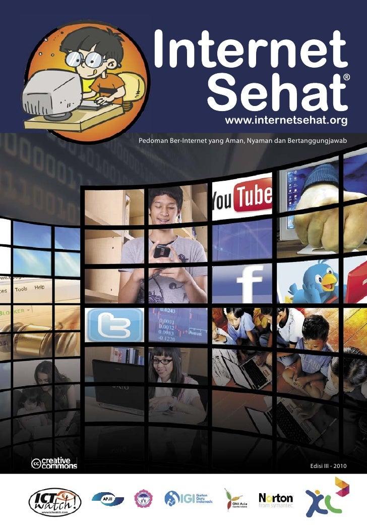 www.internetsehat.org Pedoman Ber-Internet yang Aman, Nyaman dan Bertanggungjawab                                         ...