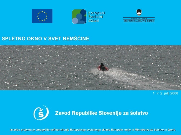 SPLETNO OKNO V SVET NEMŠČINE 1. in 2. julij 2008  Izvedbo projekta je omogočilo sofinanciranje Evropskega socialnega sklad...