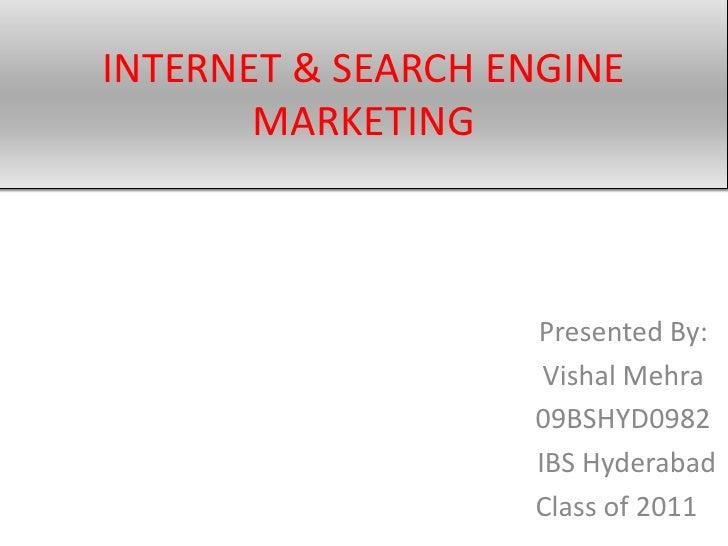 INTERNET & SEARCH ENGINE        MARKETING                       Presented By:                     Vishal Mehra            ...