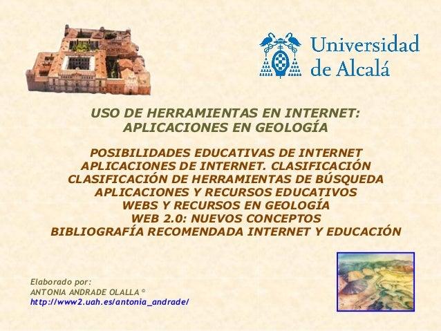 USO DE HERRAMIENTAS EN INTERNET:                 APLICACIONES EN GEOLOGÍA         POSIBILIDADES EDUCATIVAS DE INTERNET    ...