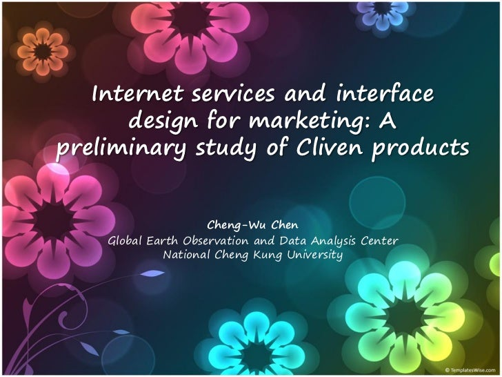 Internet services and interface      design for marketing: Apreliminary study of Cliven products                     Cheng...