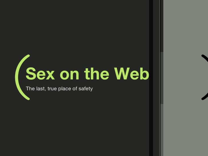 Sex on the Web <ul><li>The last, true place of safety </li></ul>( )