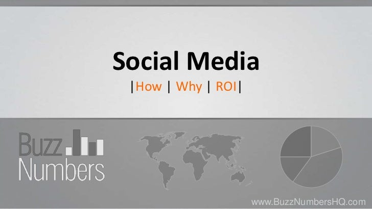 Social Media |How | Why | ROI|                     www.BuzzNumbersHQ.com