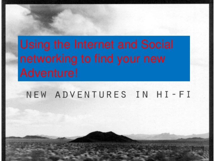 Using the Internet and Social networking to find your new Adventure! <br />