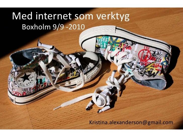Med internet som verktyg<br />Boxholm 9/9 -2010<br />Kristina.alexanderson@gmail.com<br />