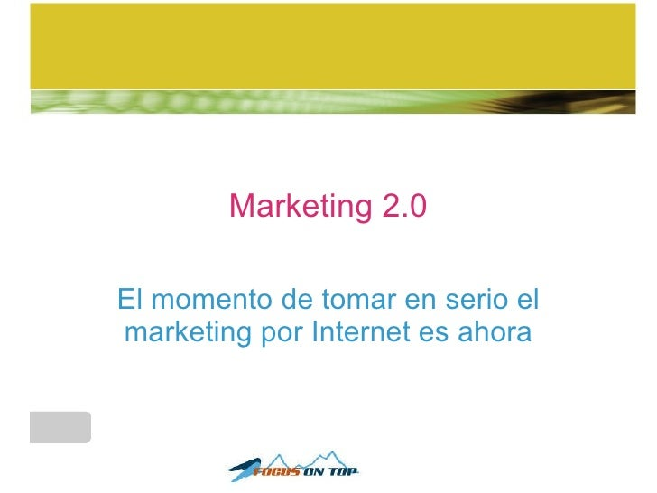 Marketing 2.0 El momento de tomar en serio el marketing por Internet es ahora
