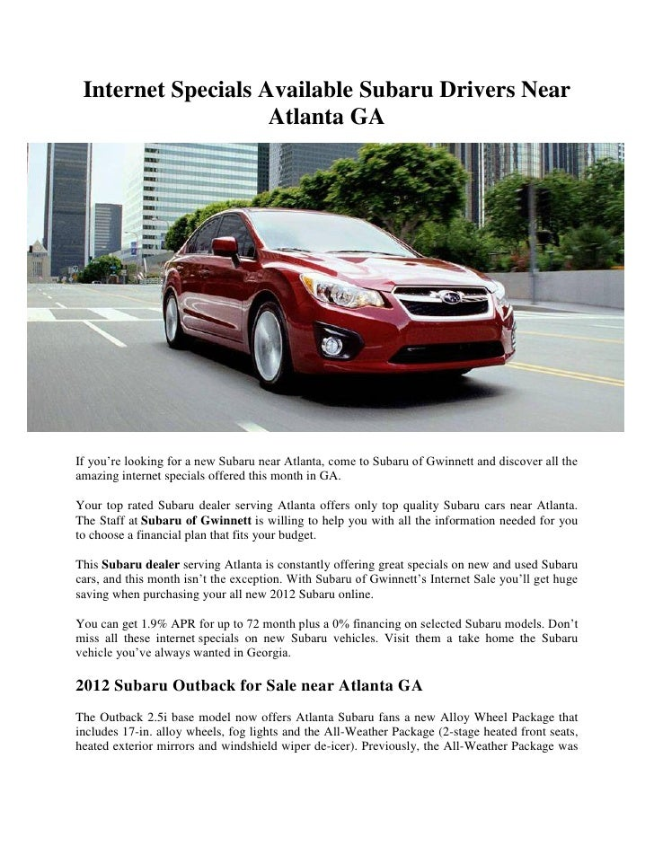 Internet Specials Available Subaru Drivers Near                    Atlanta GAIf you're looking for a new Subaru near Atlan...