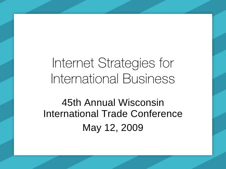 Internet Strategies for  International Business      45th Annual Wisconsin International Trade Conference           May 12...