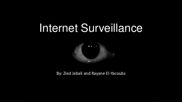 Internet Surveillance By: Zied Jebali and Rayane El-Yacoubs
