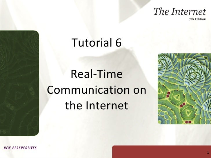 Tutorial 6 Real-Time Communication on the Internet New Perspectives on The Internet, Seventh Edition