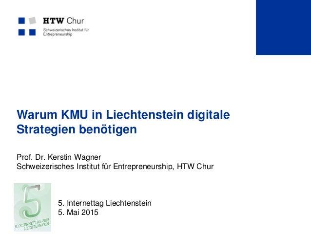 Warum KMU in Liechtenstein digitale Strategien benötigen Prof. Dr. Kerstin Wagner Schweizerisches Institut für Entrepreneu...
