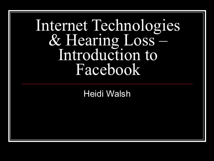 Internet Technologies & Hearing Loss – Introduction to Facebook Heidi Walsh