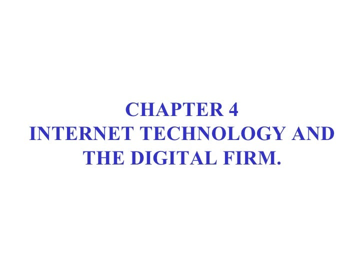 CHAPTER 4 INTERNET TECHNOLOGY AND THE DIGITAL FIRM.