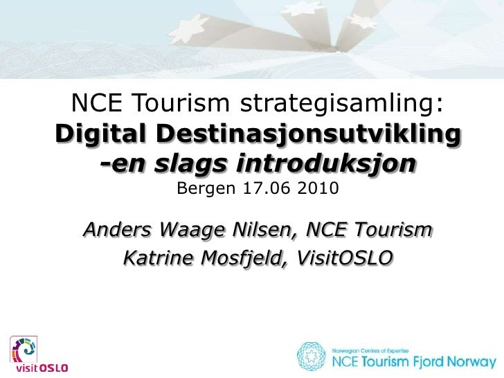 NCE Tourism strategisamling:Digital Destinasjonsutvikling-en slags introduksjonBergen 17.06 2010<br />Anders Waage Nilsen,...