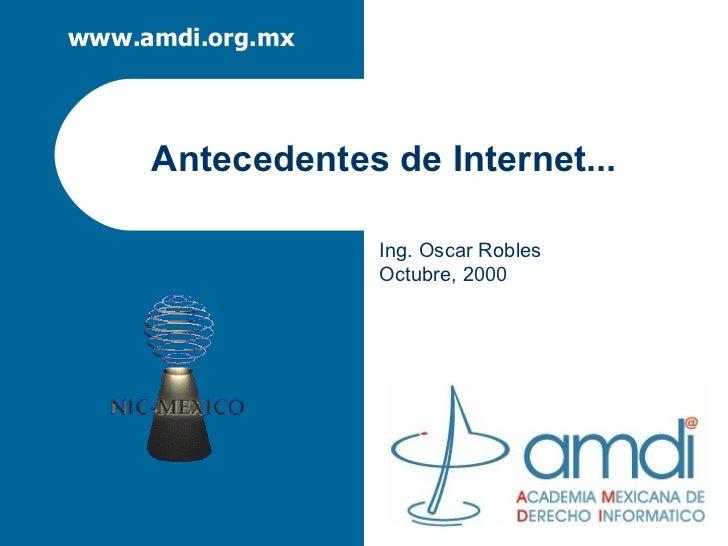 Antecedentes de Internet... Ing. Oscar Robles Octubre, 2000