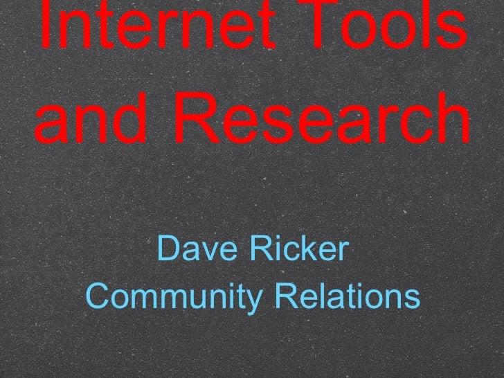 Internet Tools and Research <ul><li>Dave Ricker </li></ul><ul><li>Community Relations </li></ul>