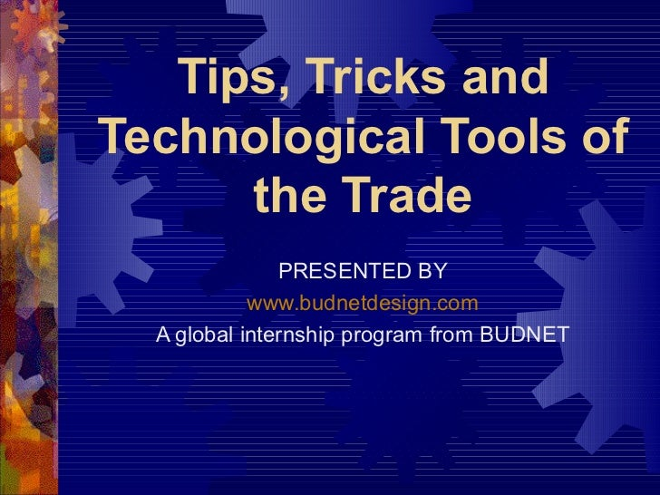 Tips, Tricks andTechnological Tools of      the Trade               PRESENTED BY            www.budnetdesign.com  A global...