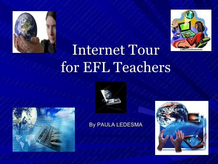 Internet Tour for EFL Teachers By PAULA LEDESMA