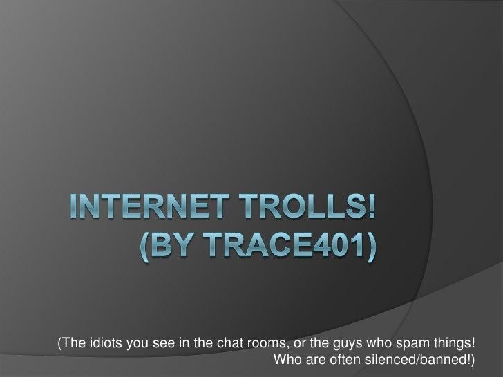 Internet trolls!