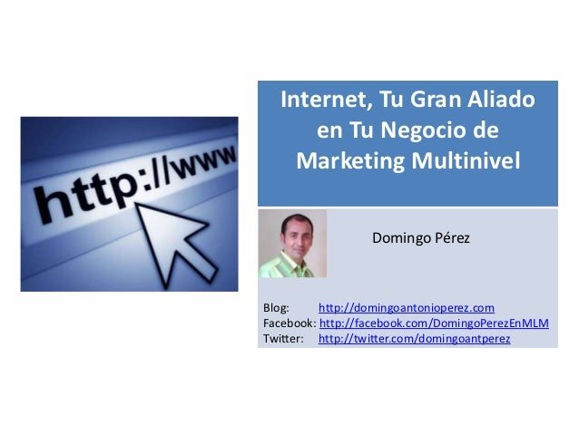 Internet, Tu Gran Aliado      en Tu Negocio de    Marketing Multinivel   s                 Domingo PérezBlog:     http://d...