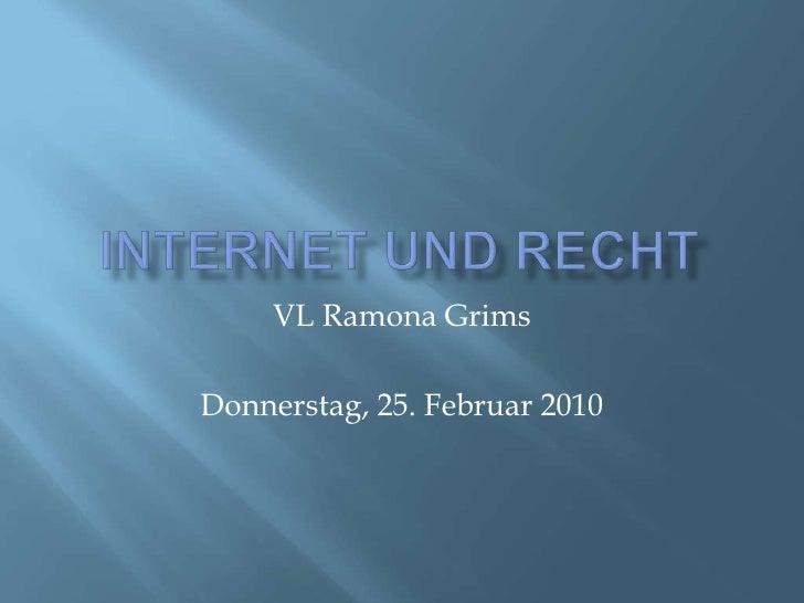 Internet und Recht<br />VL Ramona Grims<br />Donnerstag, 25. Februar 2010<br />