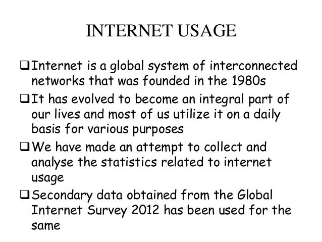 INTERNET USAGE Internet is a global system of interconnected networks that was founded in the 1980s It has evolved to be...