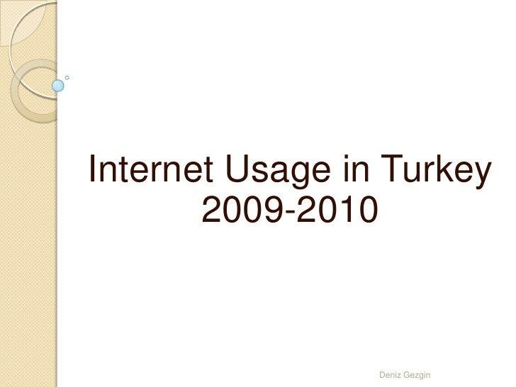 Internet Usage in Turkey 2009-2010<br />DenizGezgin<br />
