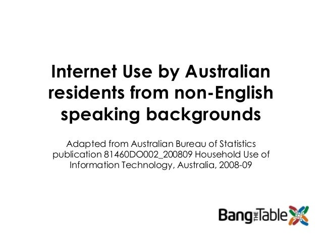 Internet Use by Australian residents from non-English speaking backgrounds Adapted from Australian Bureau of Statistics pu...