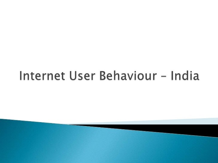 Internet User Behaviour – India<br />