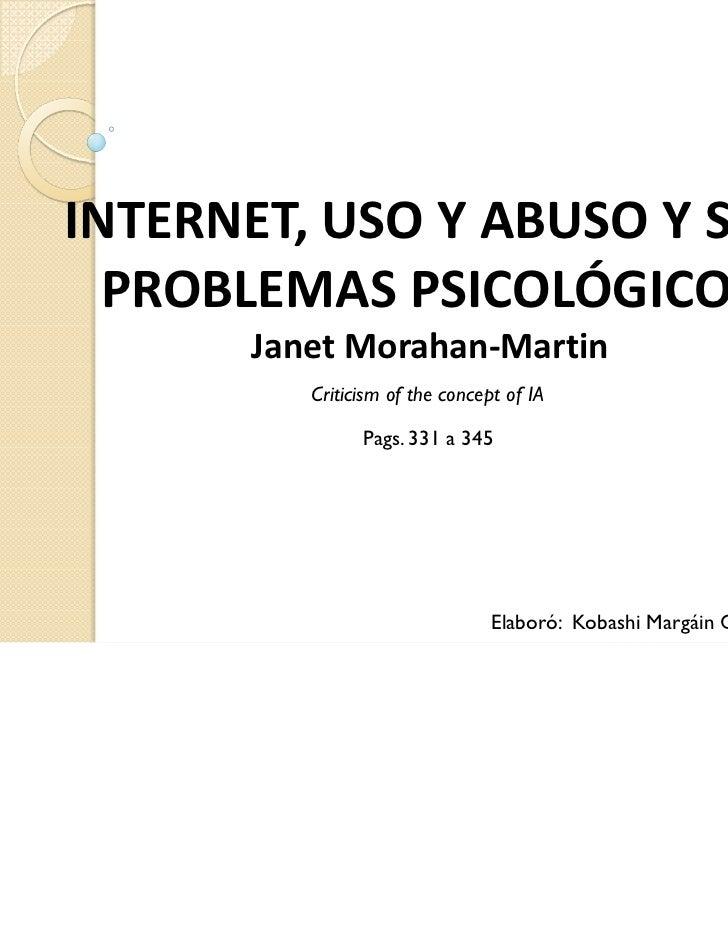 INTERNET,USOYABUSOYSUS  PROBLEMASPSICOLÓGICOS       JanetMorahan‐Martin          Criticism of the concept of IA   ...