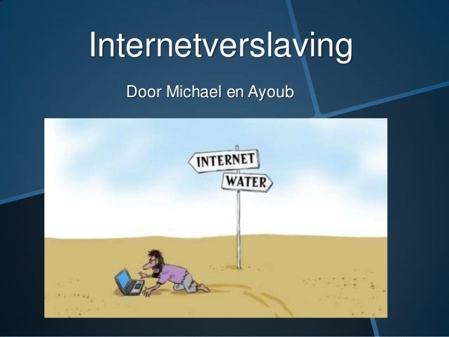 Internetverslaving Door Michael en Ayoub
