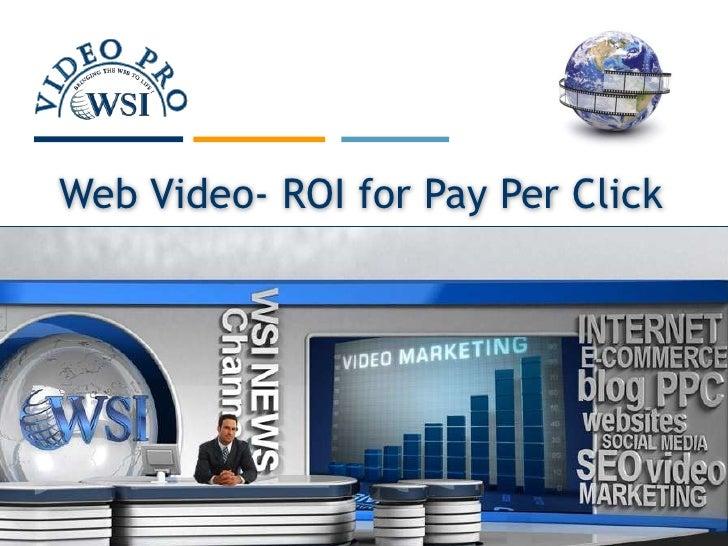 Web Video- ROI for Pay Per Click<br />
