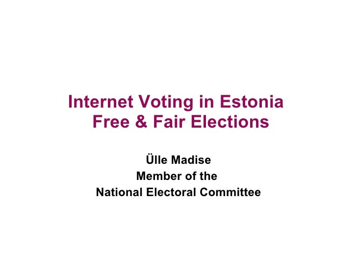 Internet Voting in Estonia   Free & Fair Elections Ülle Madise Member of the  National Electoral Committee