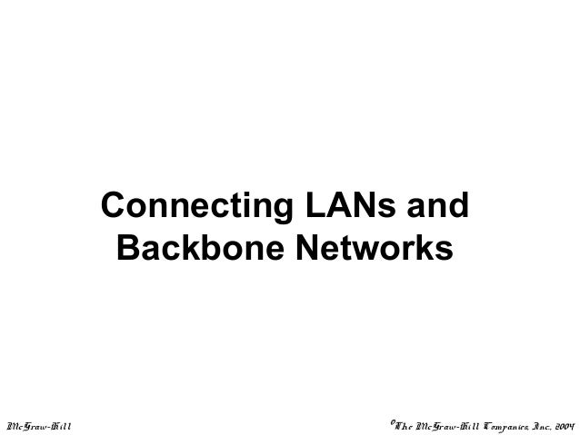 McGraw-Hill ©The McGraw-Hill Companies, Inc., 2004 Connecting LANs and Backbone Networks