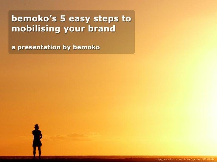 bemoko's 5 easy steps to mobilising your brand  a presentation by bemoko                                http://www.flickr....