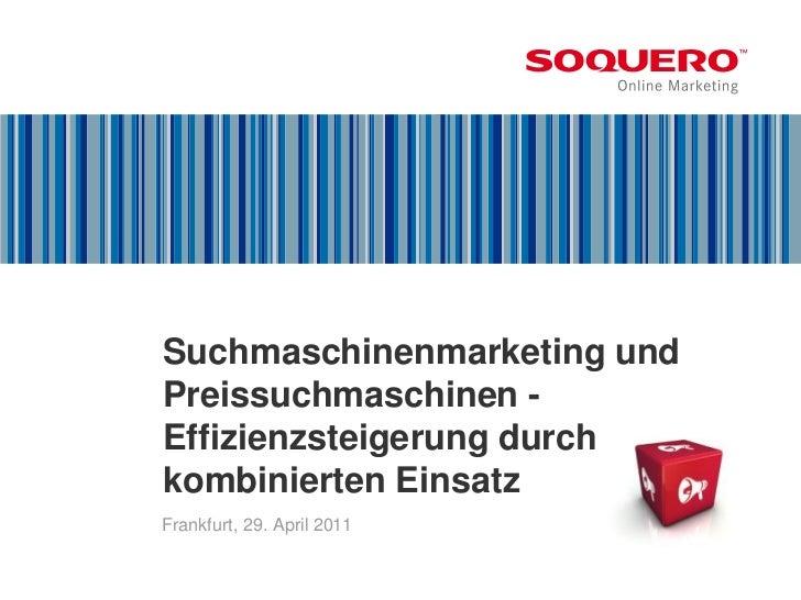 Suchmaschinenmarketing undPreissuchmaschinen -Effizienzsteigerung durchkombinierten EinsatzMünchen, 12. April 2011