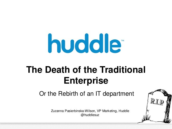 The Death of the Traditional        Enterprise   Or the Rebirth of an IT department       Zuzanna Pasierbinska-Wilson, VP ...