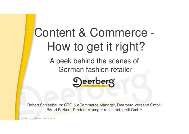 © Deerberg Versand GmbH 2014© Deerberg Versand GmbH 2014 Content & Commerce - How to get it right? A peek behind the scene...