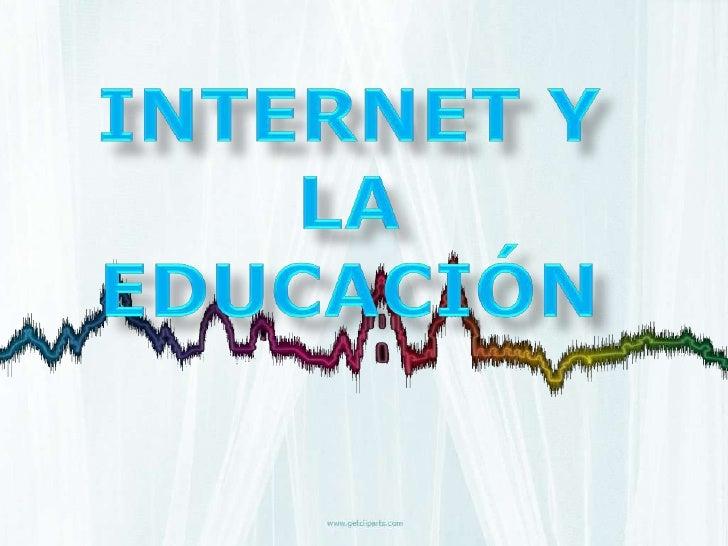 INTERNET Y LA EDUCACIÓN<br />