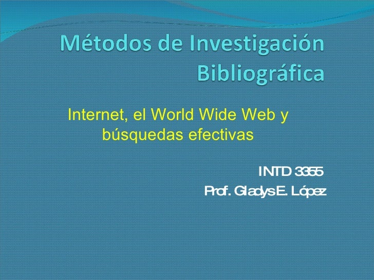 INTD 3355  Prof. Gladys E. López Internet, el World Wide Web y búsquedas efectivas