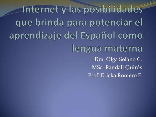 Dra. Olga Solano C. MSc. Randall QuirósProf. Ericka Romero F.