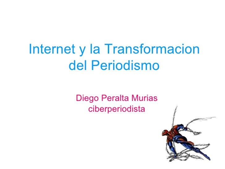 Internet y la Transformacion del Periodismo Diego Peralta Murias ciberperiodista