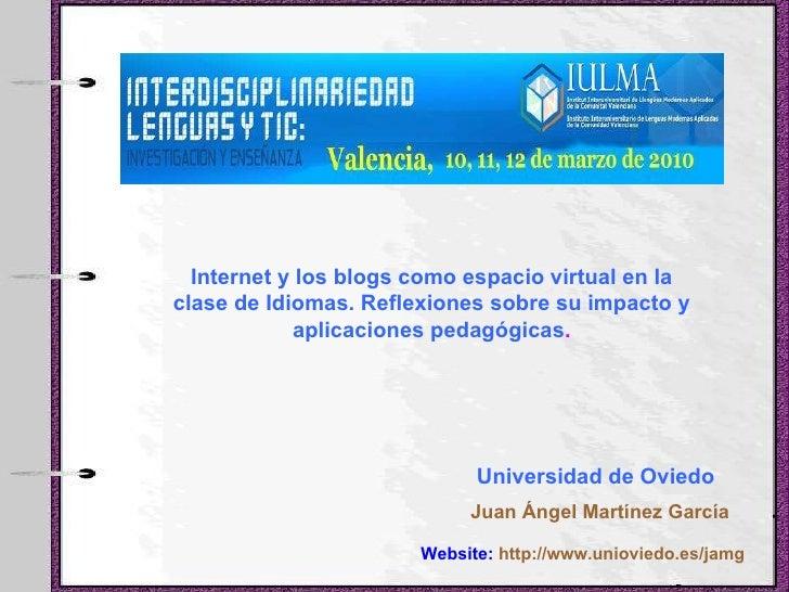 Juan Ángel Martínez García Internet y los blogs como espacio virtual en la clase de Idiomas. Reflexiones sobre su impacto ...