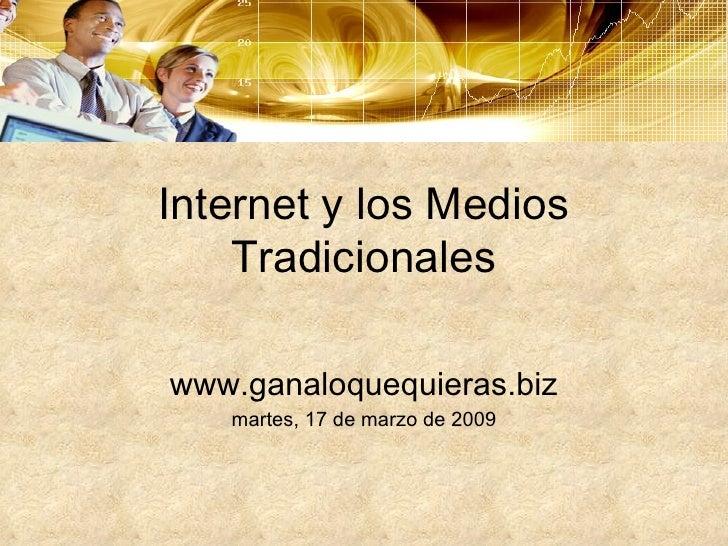 Internet y los Medios Tradicionales www.ganaloquequieras.biz martes, 17 de marzo de 2009