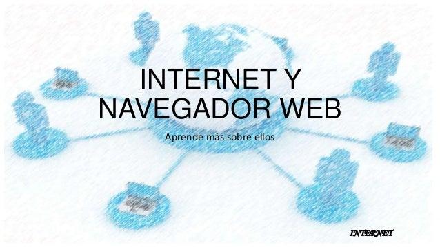 INTERNET Y NAVEGADOR WEB Aprende más sobre ellos  INTERNET