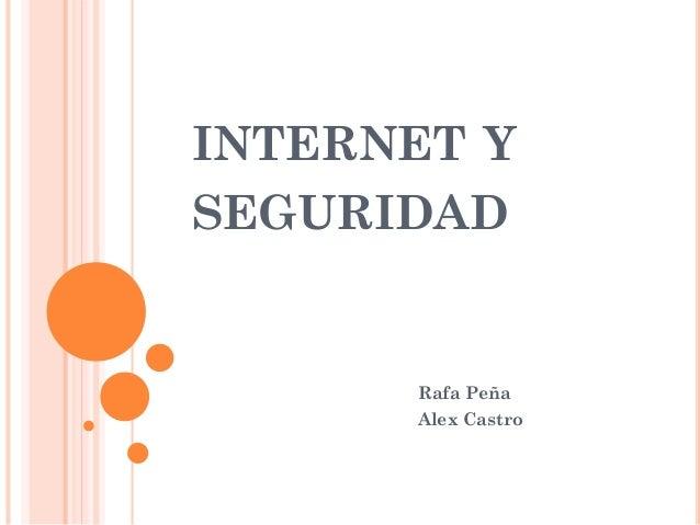 INTERNET Y SEGURIDAD Rafa Peña Alex Castro