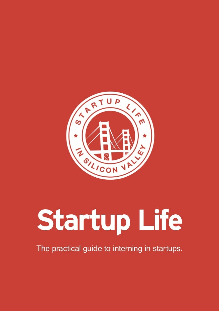Startup LifeThe practical guide to interning in startups.