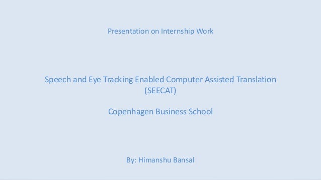 Presentation on Internship Work Speech and Eye Tracking Enabled Computer Assisted Translation (SEECAT) Copenhagen Business...